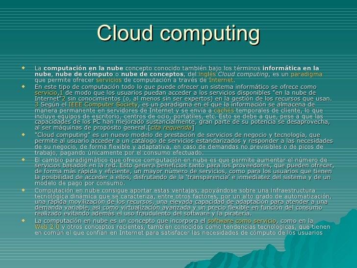 Cloud computing <ul><li>La  computación en la nube  concepto conocido también bajo los términos  informática en la nube , ...