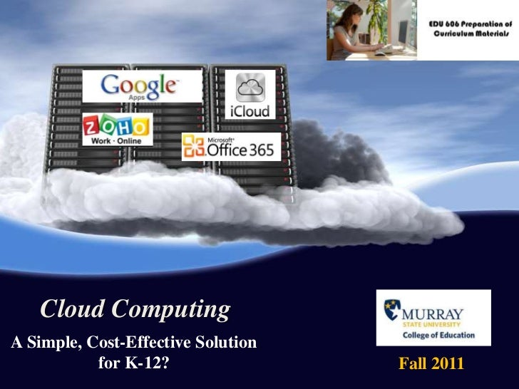 Cloud Computing<br />A Simple, Cost-Effective Solution for K-12?<br />Fall 2011<br />