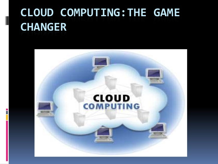 CLOUD COMPUTING:THE GAMECHANGER