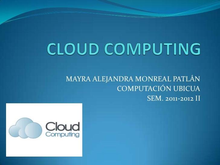 MAYRA ALEJANDRA MONREAL PATLÁN            COMPUTACIÓN UBICUA                  SEM. 2011-2012 II