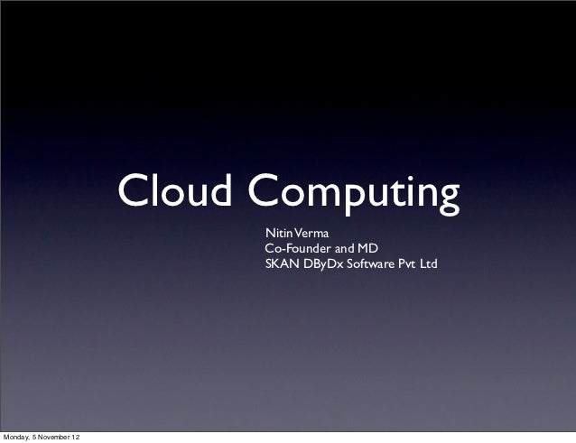 Cloud Computing                              Nitin Verma                              Co-Founder and MD                   ...