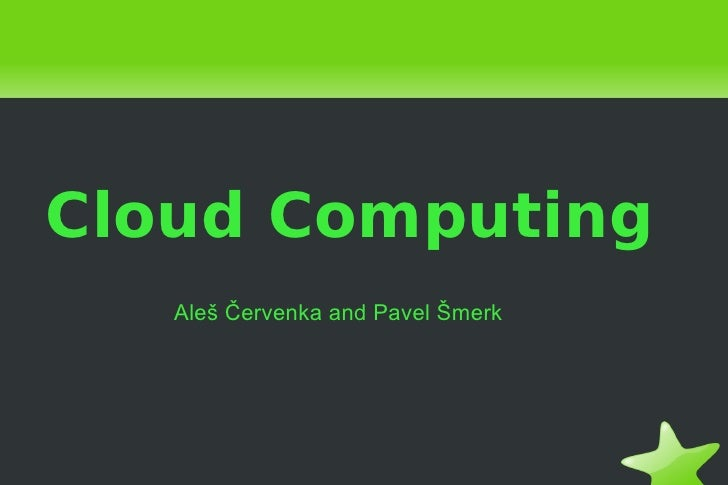 Cloud Computing Ale š Červenka and Pavel Šmerk