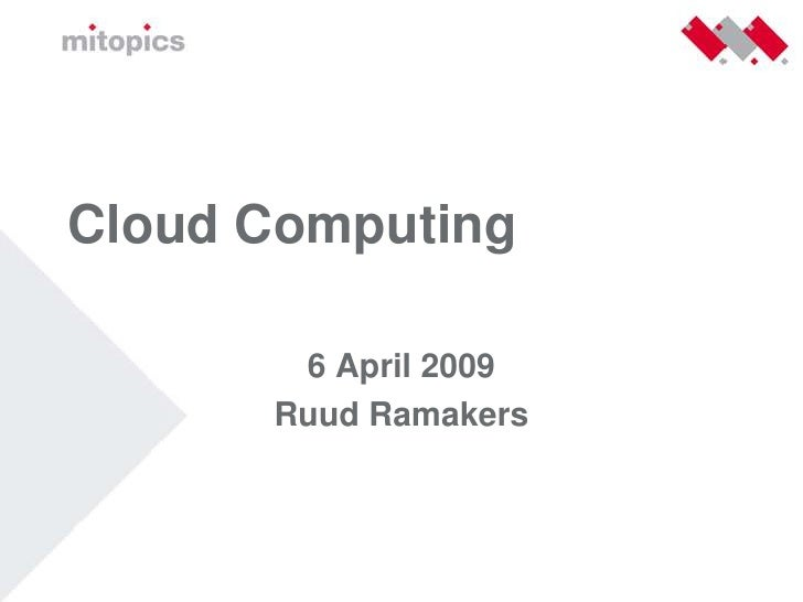 Cloud Computing         6 April 2009       Ruud Ramakers