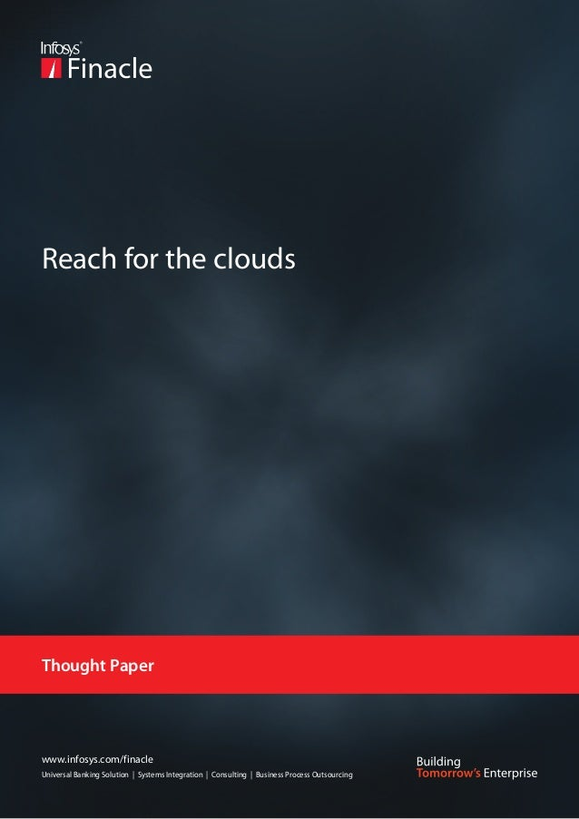 Reach for the cloudsThought Paperwww.infosys.com/finacleUniversal Banking Solution   Systems Integration   Consulting   Bu...