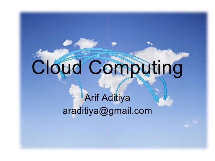 Cloud Computing Arif Aditiya [email_address]