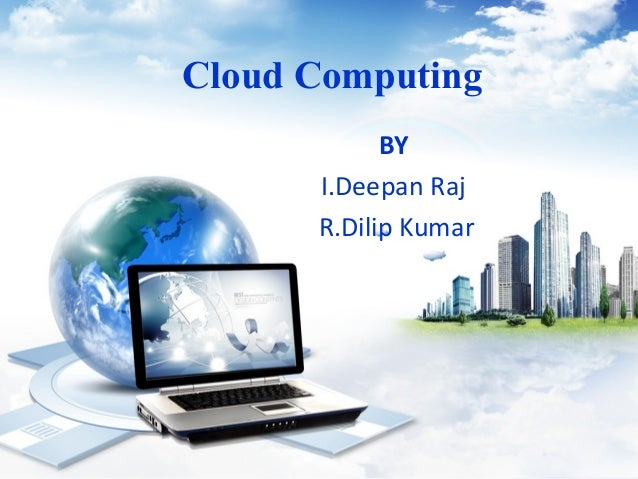 Cloud Computing BY I.Deepan Raj R.Dilip Kumar