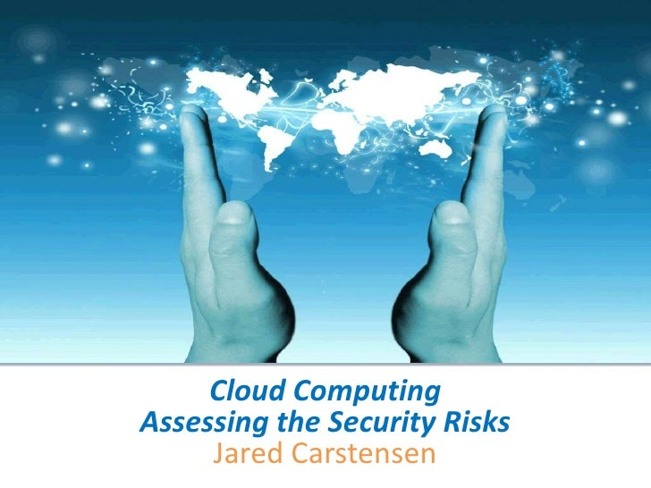 Cloud Computing Assessing the Security RisksJared Carstensen<br />