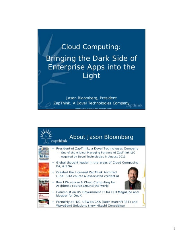 Cloud Computing:Bringing the Dark Side ofEnterprise Apps into the          Light        Jason Bloomberg, President  ZapThi...