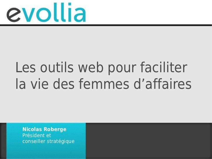 Les outils web pour faciliterla vie des femmes d'affaires Nicolas Roberge Président et conseiller stratégique