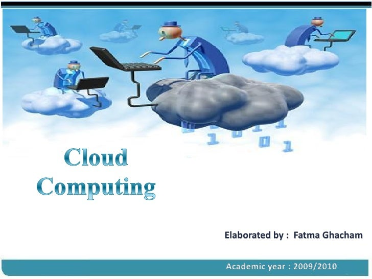 Cloud Computing  by  Fatma Ghacham