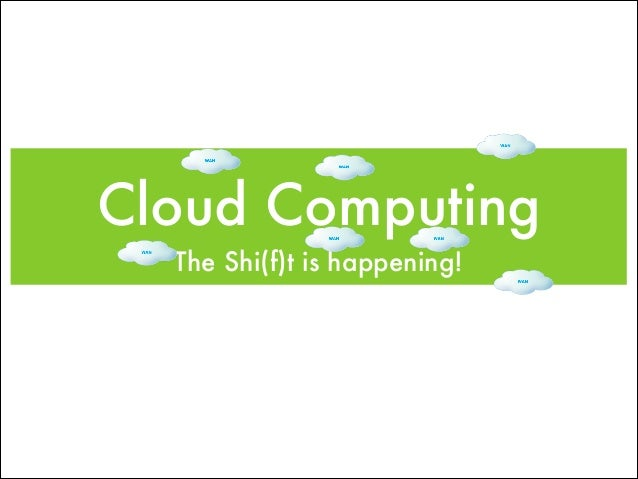 Cloud Computing The Shi(f)t is happening!