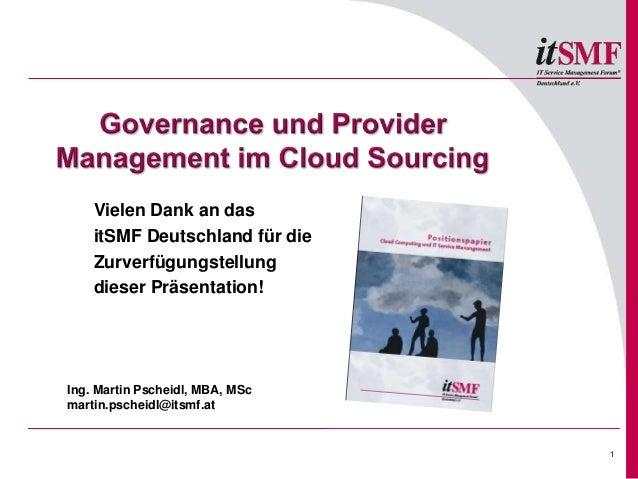 1 1 Ing. Martin Pscheidl, MBA, MSc martin.pscheidl@itsmf.at Vielen Dank an das itSMF Deutschland für die Zurverfügungstell...