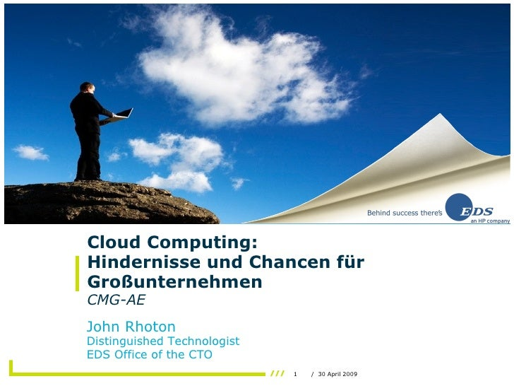 Cloud Computing: Hindernisse und Chancen für Großunternehmen  CMG-AE John Rhoton Distinguished Technologist EDS Office of ...