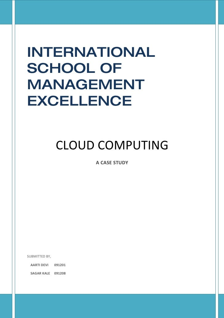 INTERNATIONAL SCHOOL OF MANAGEMENT EXCELLENCE                   CLOUD COMPUTING                          A CASE STUDY     ...