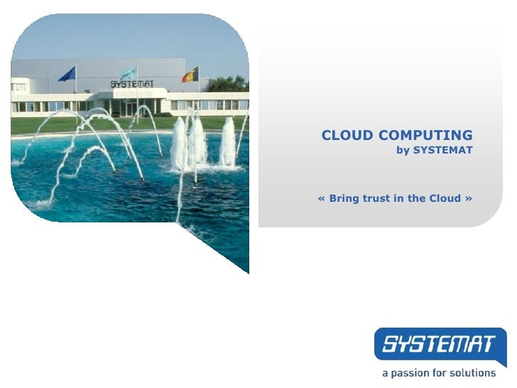 CLOUD COMPUTING              by SYSTEMAT« Bring trust in the Cloud »