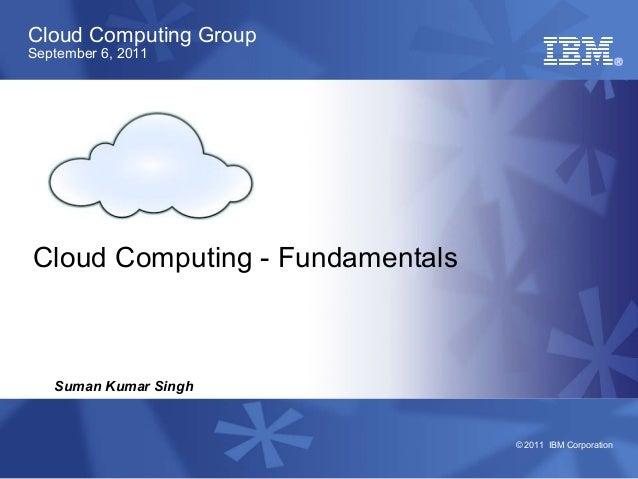 Cloud Computing GroupSeptember 6, 2011Cloud Computing - Fundamentals   Suman Kumar Singh                                 ©...