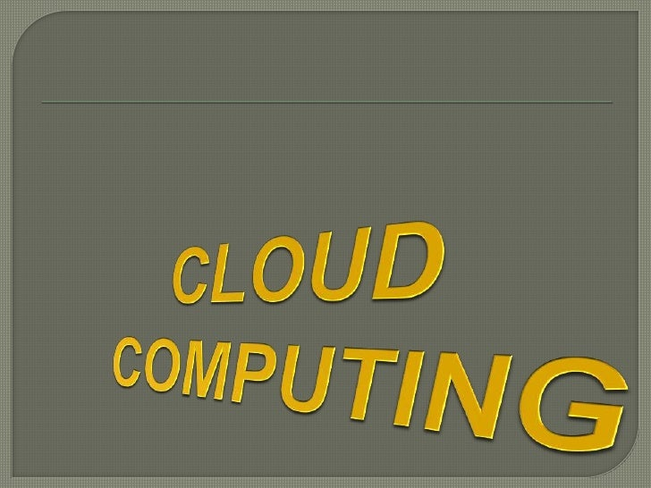  Cloud  computing is a technology that uses the internet and central remote servers to maintain data and applications. Cl...