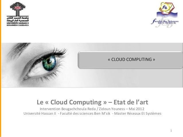 Le « Cloud Computing » – Etat de l'art  Intervention Bougachchoula Reda / Zidoun Youness – Mai 2012 Université Hassan II -...