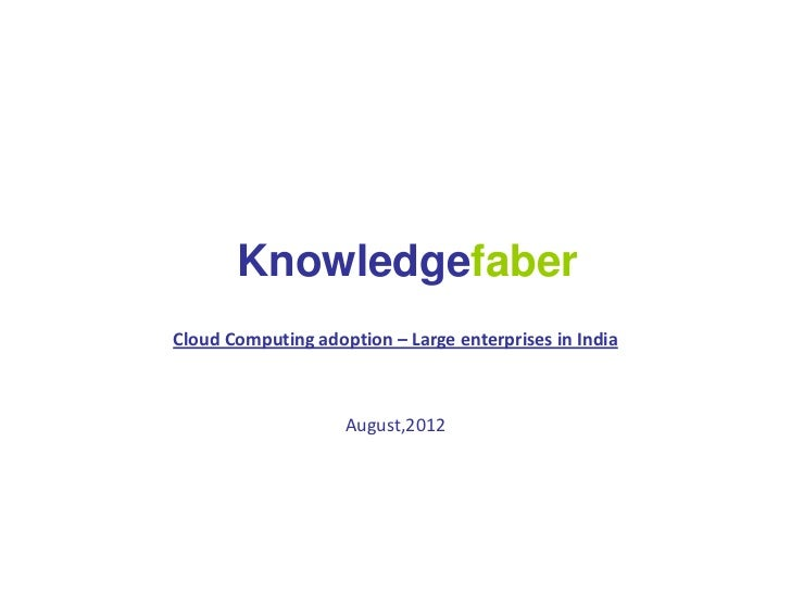 KnowledgefaberCloud Computing adoption – Large enterprises in India                    August,2012