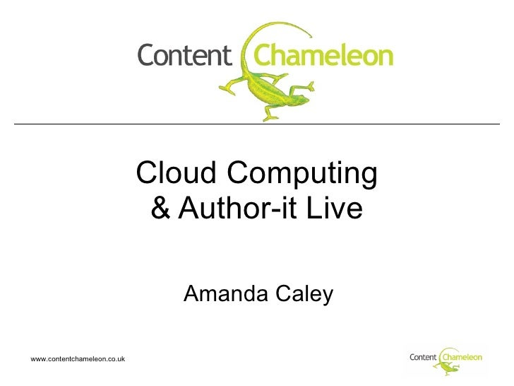 Cloud Computing & Author-it Live Amanda Caley www.contentchameleon.co.uk