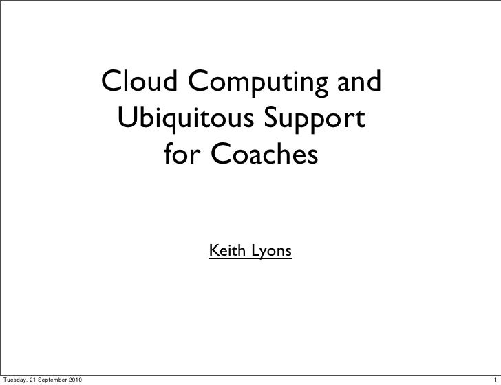 Cloud Computing and                               Ubiquitous Support                                  for Coaches         ...