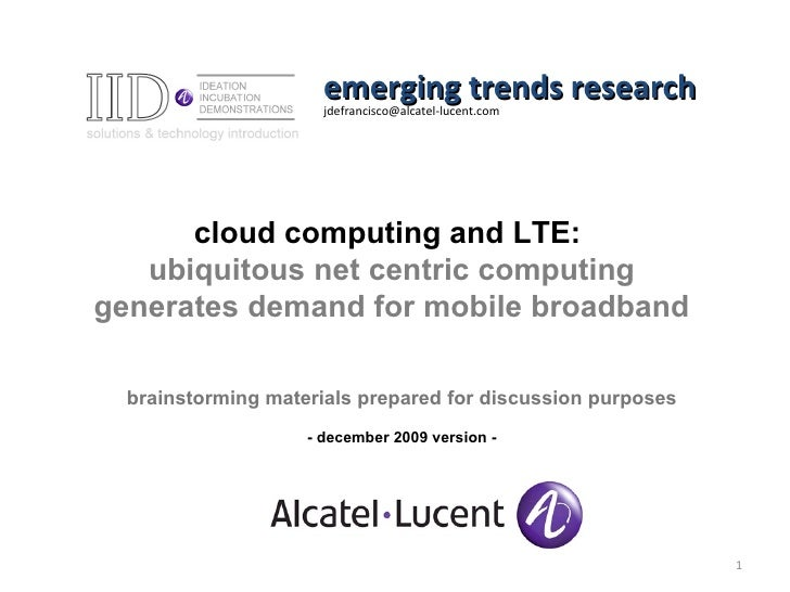 [email_address] emerging trends research cloud computing and LTE:  ubiquitous net centric computing generates demand for m...