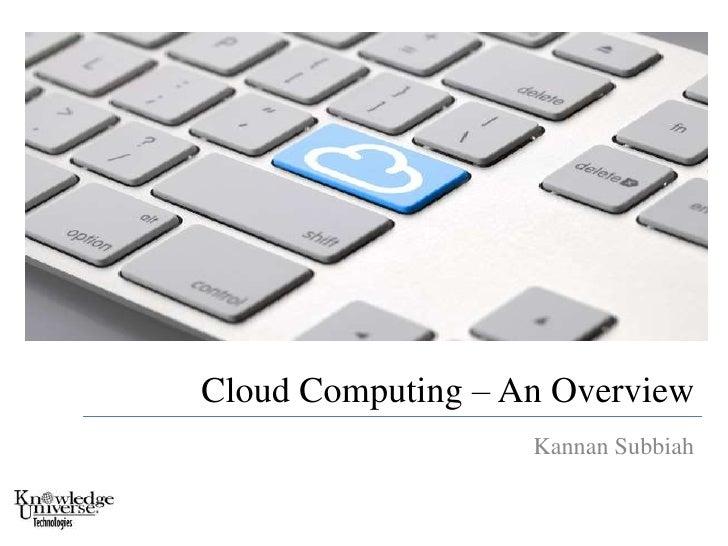 Cloud Computing – An Overview<br />Kannan Subbiah<br />