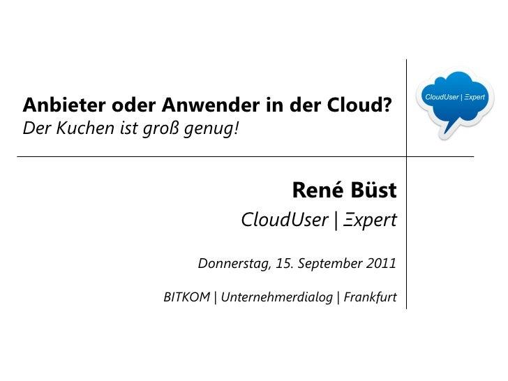 Anbieter oder Anwender in der Cloud? - Der Kuchen ist groß genug!
