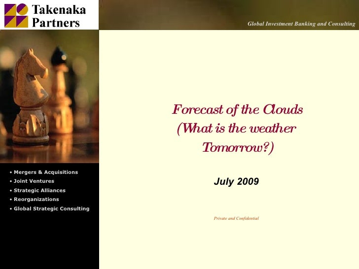 Forecast of the Clouds (What is the weather  Tomorrow?) July 2009 Private and Confidential <ul><li>Mergers & Acquisitions ...