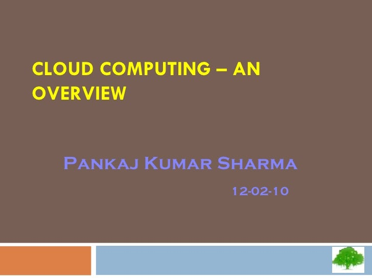 CLOUD COMPUTING – AN OVERVIEW Pankaj Kumar Sharma 12-02-10