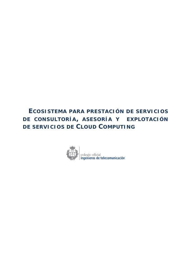 ECOSISTEMA   PARA PRESTACIÓN DE SERVICIOSDE CONSULTORÍA, ASESORÍA Y    EXPLOTACIÓNDE SERVICIOS DE   CLOUD COMPUTING