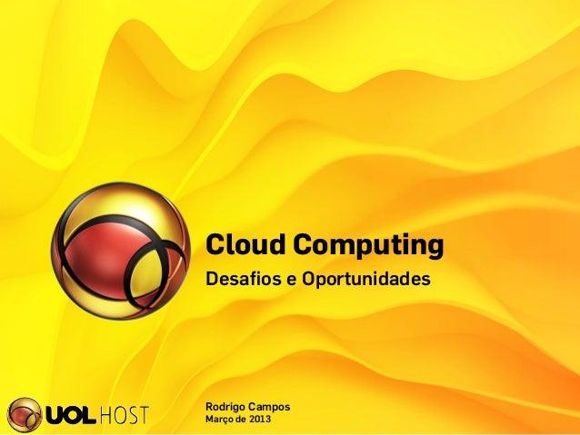 Cloud ComputingDesafios e OportunidadesRodrigo CamposMarço de 2013