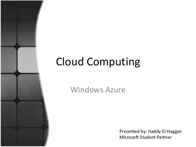 Cloud Computing Windows Azure Presented by: Haddy El-Haggan Microsoft Student Partner