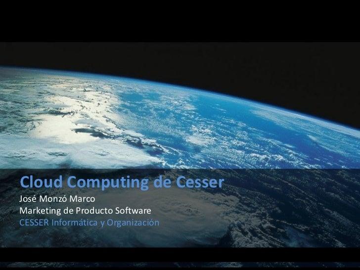 Cloud Computing de CesserJosé Monzó MarcoMarketing de Producto SoftwareCESSER Informática y Organización