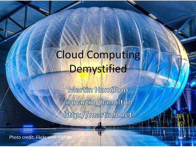 Cloud Computing Demystified Photo credit: Flickr user iLighter