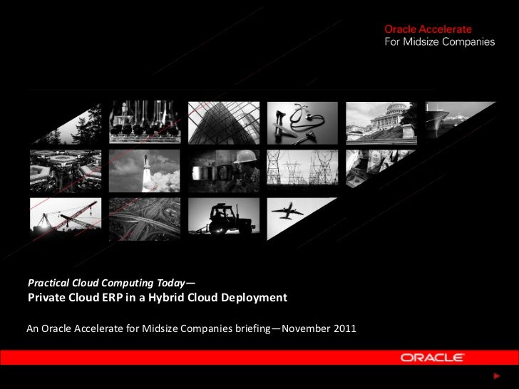 Practical Cloud Computing Today—Private Cloud ERP in a Hybrid Cloud DeploymentAn Oracle Accelerate for Midsize Companies b...