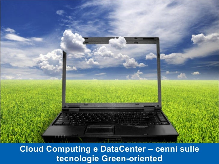 Cloud Computing e DataCenter – cenni sulle tecnologie Green-oriented