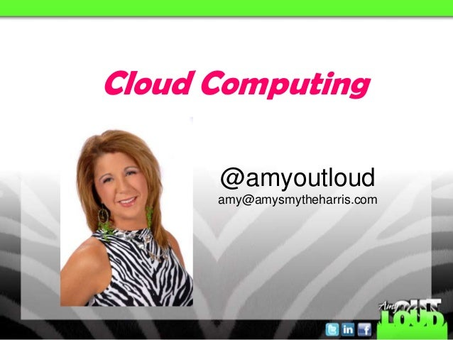 Cloud Computing      @amyoutloud      amy@amysmytheharris.com
