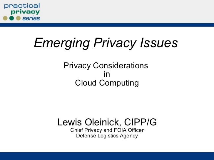Privacy Considerations  in Cloud Computing Lewis Oleinick, CIPP/G Chief Privacy and FOIA Officer Defense Logistics Agency ...