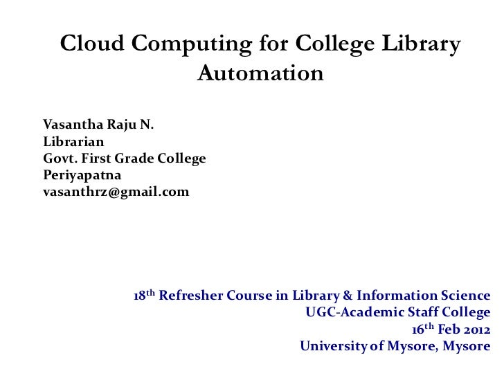 Cloud Computing for College Library            AutomationVasantha Raju N.LibrarianGovt. First Grade CollegePeriyapatnavasa...