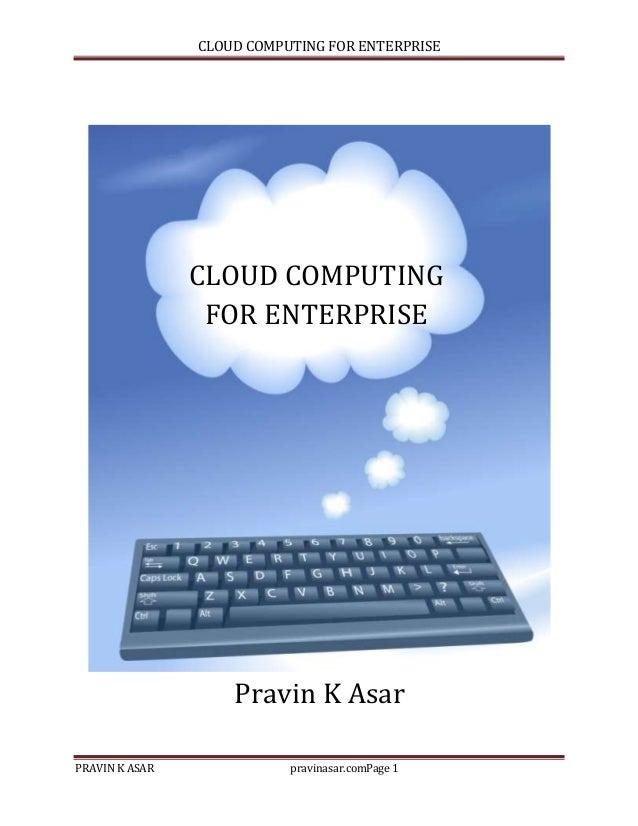 CLOUD COMPUTING FOR ENTERPRISE  CLOUD COMPUTING FOR ENTERPRISE  Pravin K Asar PRAVIN K ASAR  pravinasar.comPage 1