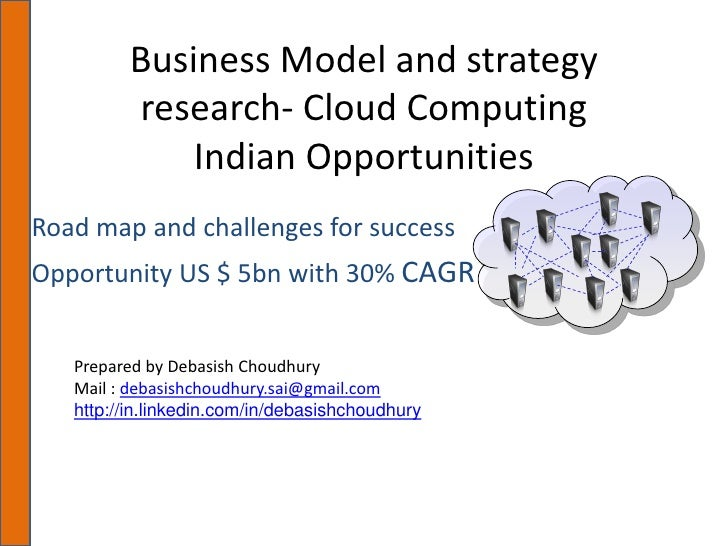Business Model and strategy          research- Cloud Computing              Indian Opportunities Road map and challenges f...