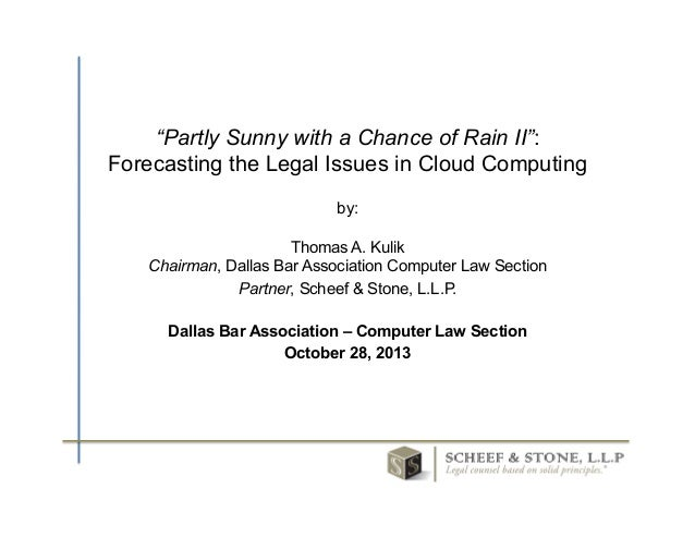"""Partly Sunny with a Chance of Rain II"": Forecasting the Legal Issues in Cloud Computing by: Thomas A. Kulik Chairman, Dal..."