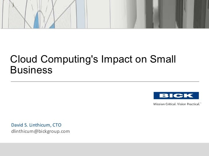 David S. Linthicum, CTO [email_address] Cloud Computing's Impact on Small Business