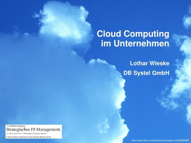 Cloud Computing im Unternehmen      Lothar Wieske     DB Systel GmbH       http://www.flickr.com/photos/learningtour/22005...