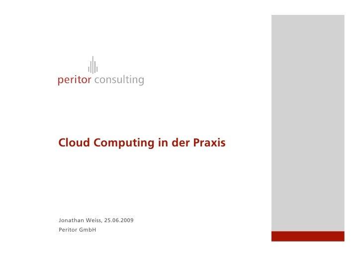 Cloud Computing in der Praxis     Jonathan Weiss, 25.06.2009 Peritor GmbH