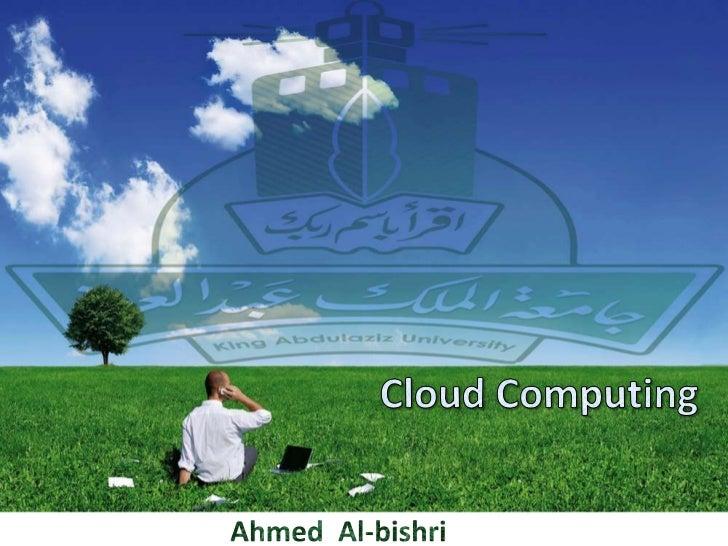 Cloud Computing<br />Ahmed  Al-bishri<br />