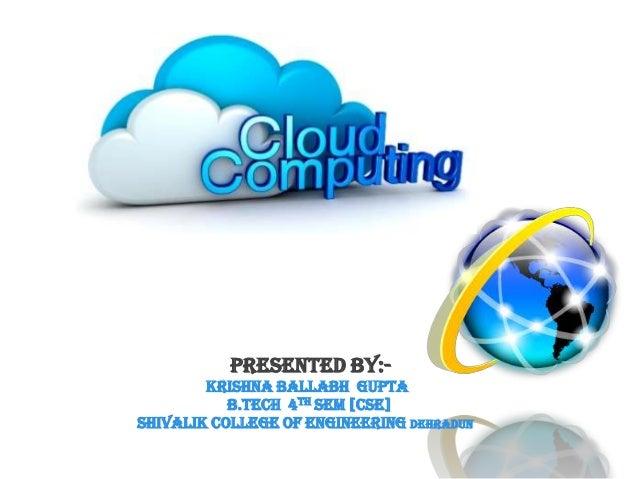 PRESENTED BY:- KRISHNA BALLABH GUPTA B.TECH 4th SEM [CSE] SHIVALIK COLLEGE OF ENGINEERING DEHRADUN