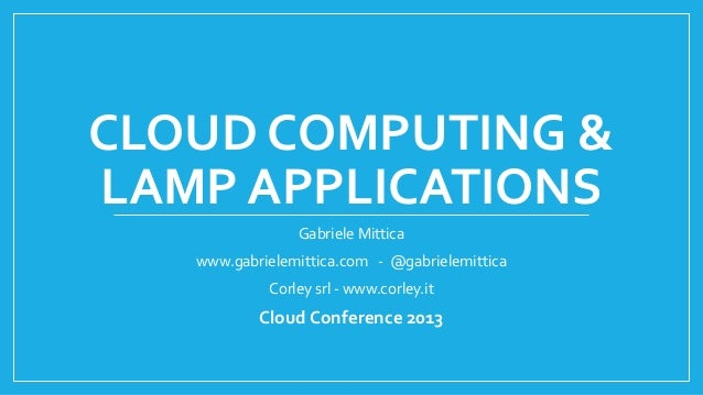 CLOUD COMPUTING &LAMP APPLICATIONS                Gabriele Mittica   www.gabrielemittica.com - @gabrielemittica           ...