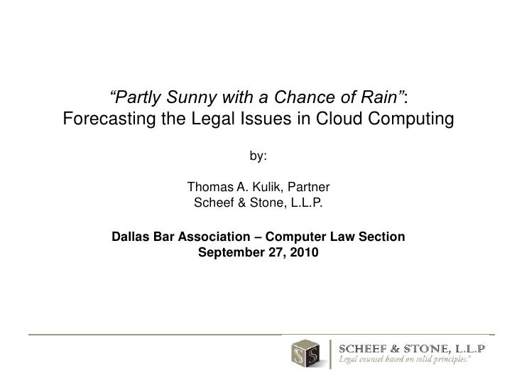 """""""Partly Sunny with a Chance of Rain"""": Forecasting the Legal Issues in Cloud Computingby:Thomas A. Kulik, PartnerScheef & S..."""